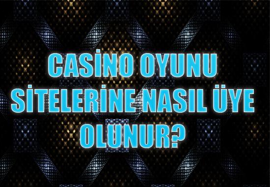 Casino oyunu sitelerine nasıl üye olunur, Casino sitelerine üye olmak, Yabancı casino sitelerine üye olmak