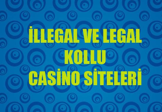 illegal ve legal kollu casino siteleri, İllegal kollu casino siteleri hangileridir, Legal kollu casino siteleri hangileridir